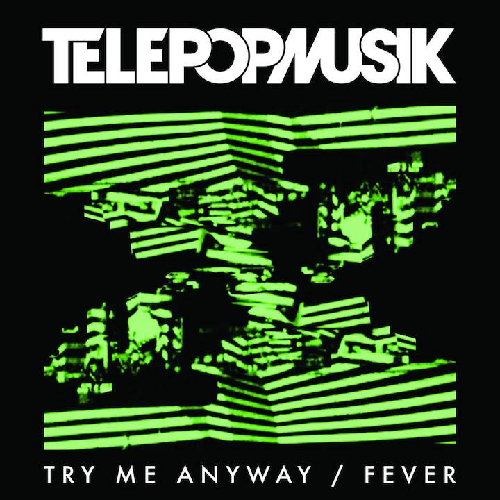 telepopmusik-try-me-anyway-fever